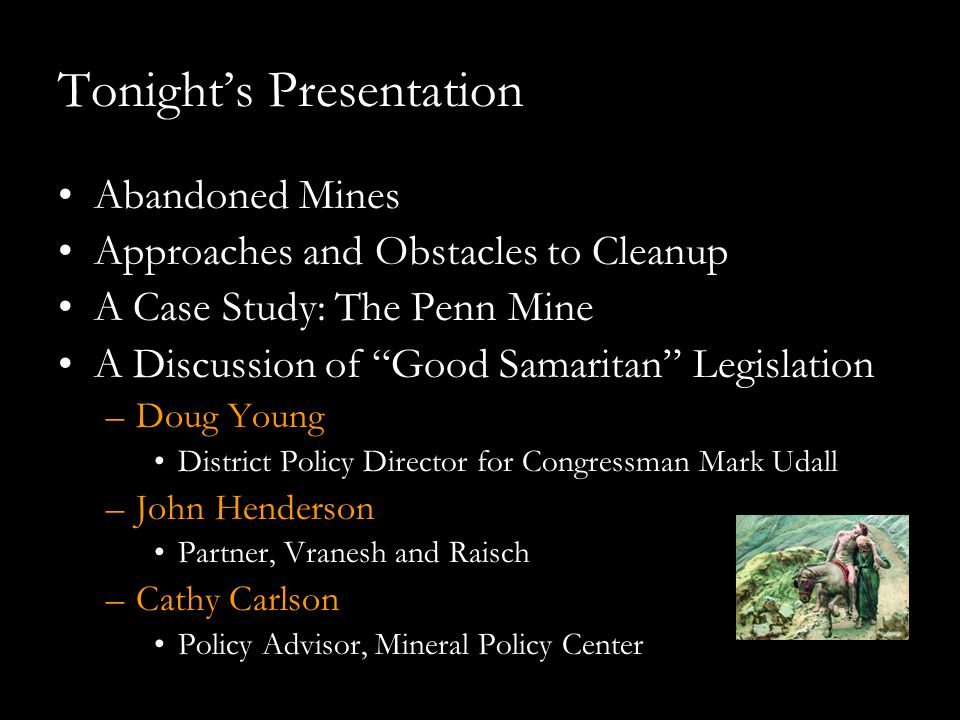 """Tonight's Presentation Abandoned Mines Approaches and Obstacles to Cleanup A Case Study: The Penn Mine A Discussion of """"Good Samaritan"""" Legislation –D"""
