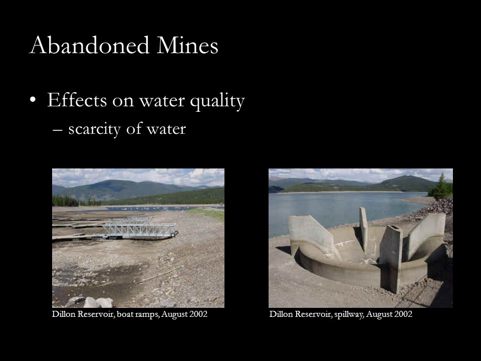 Abandoned Mines Effects on water quality –scarcity of water Dillon Reservoir, boat ramps, August 2002 Dillon Reservoir, spillway, August 2002