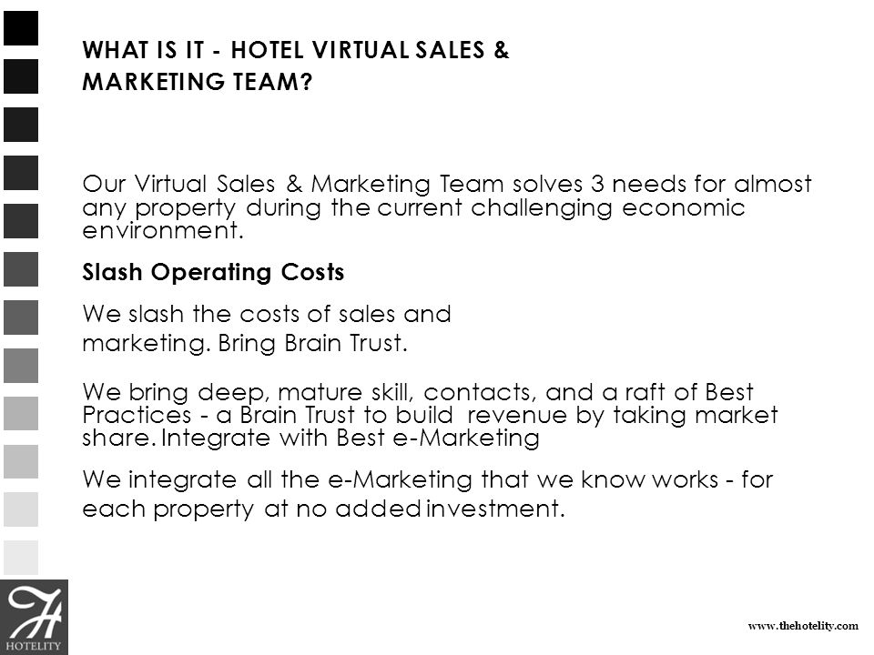 www.thehotelity.com WHAT IS IT - HOTEL VIRTUAL SALES & MARKETING TEAM? Our Virtual Sales & Marketing Team solves 3 needs for almost any property durin