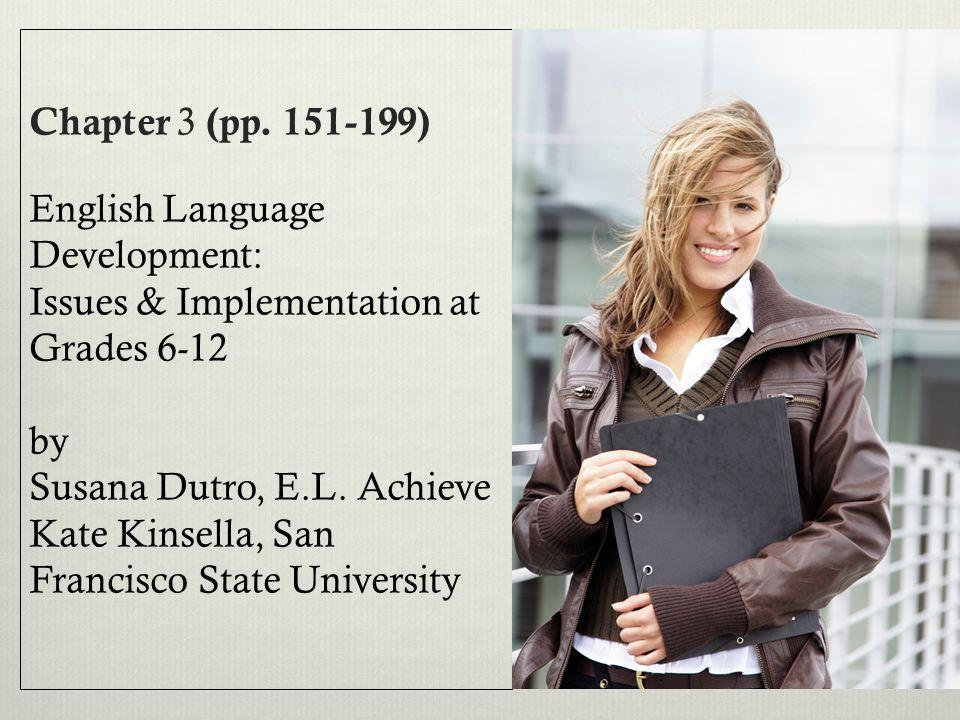 Chapter 3 (pp. 151-199) English Language Development: Issues & Implementation at Grades 6-12 by Susana Dutro, E.L. Achieve Kate Kinsella, San Francisc
