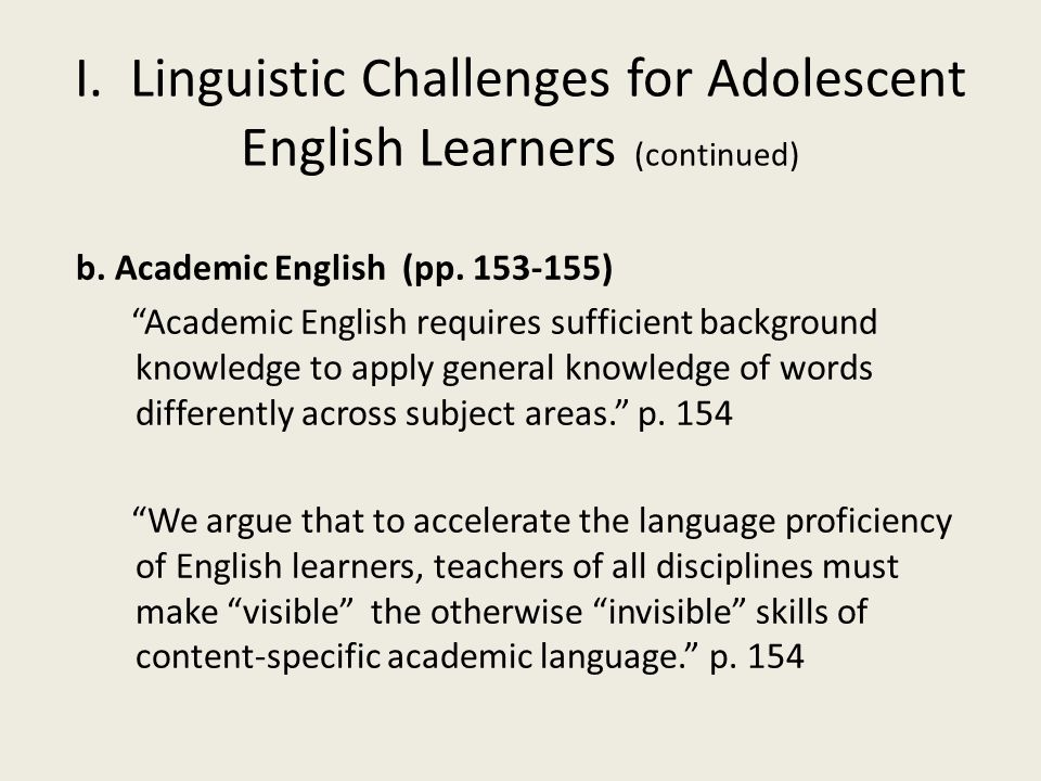 """b. Academic English (pp. 153-155) """"Academic English requires sufficient background knowledge to apply general knowledge of words differently across su"""