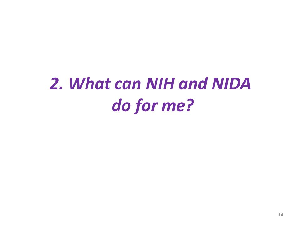 2. What can NIH and NIDA do for me? 14