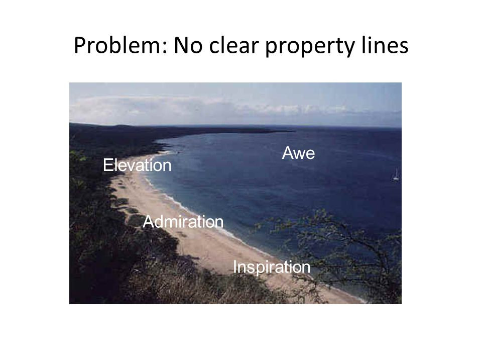Problem: No clear property lines Awe Elevation Admiration Inspiration