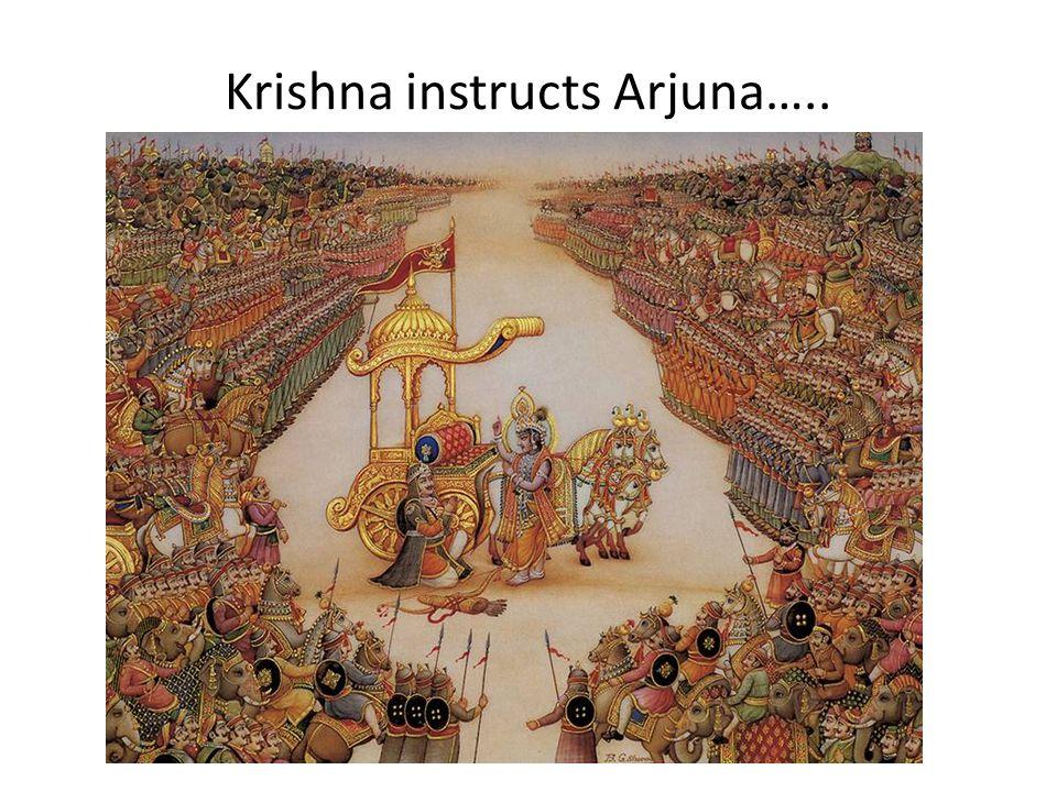 Krishna instructs Arjuna…..