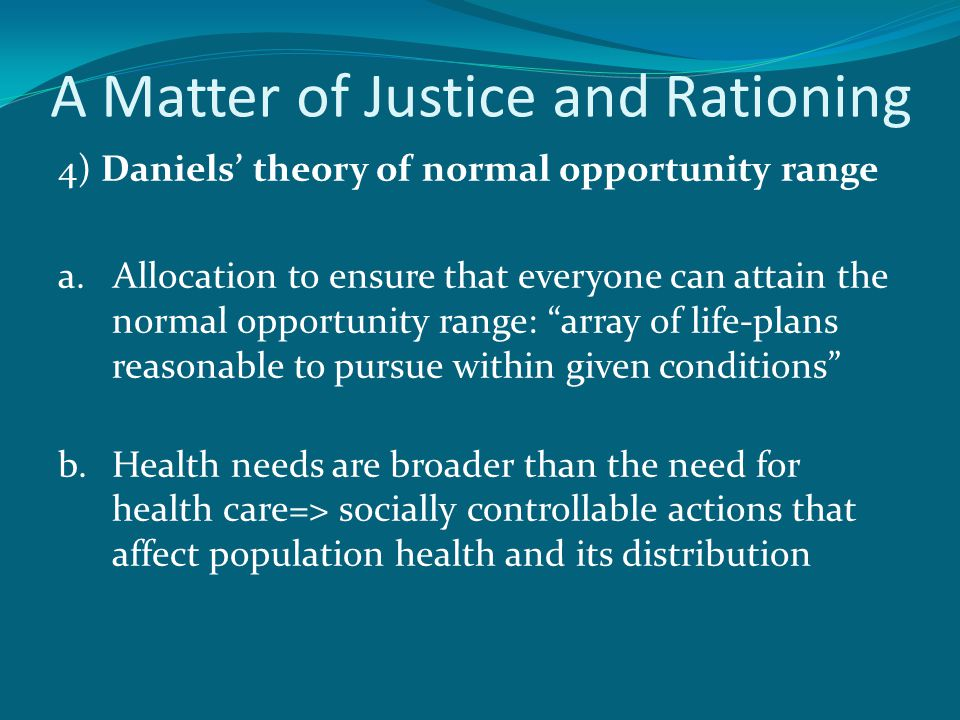 A Matter of Justice and Rationing 4) Daniels' theory of normal opportunity range a.