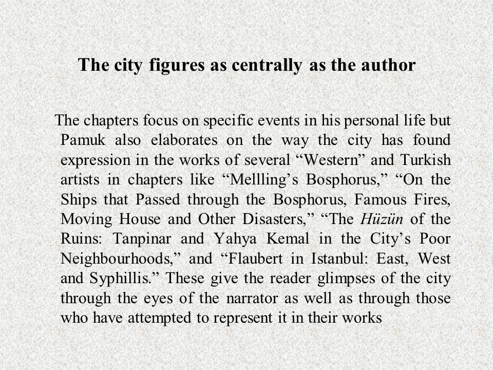 The city figures as centrally as the author The chapters focus on specific events in his personal life but Pamuk also elaborates on the way the city h
