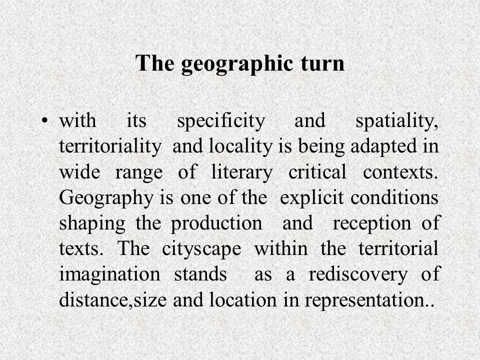 The geographic turn with its specificity and spatiality, territoriality and locality is being adapted in wide range of literary critical contexts.