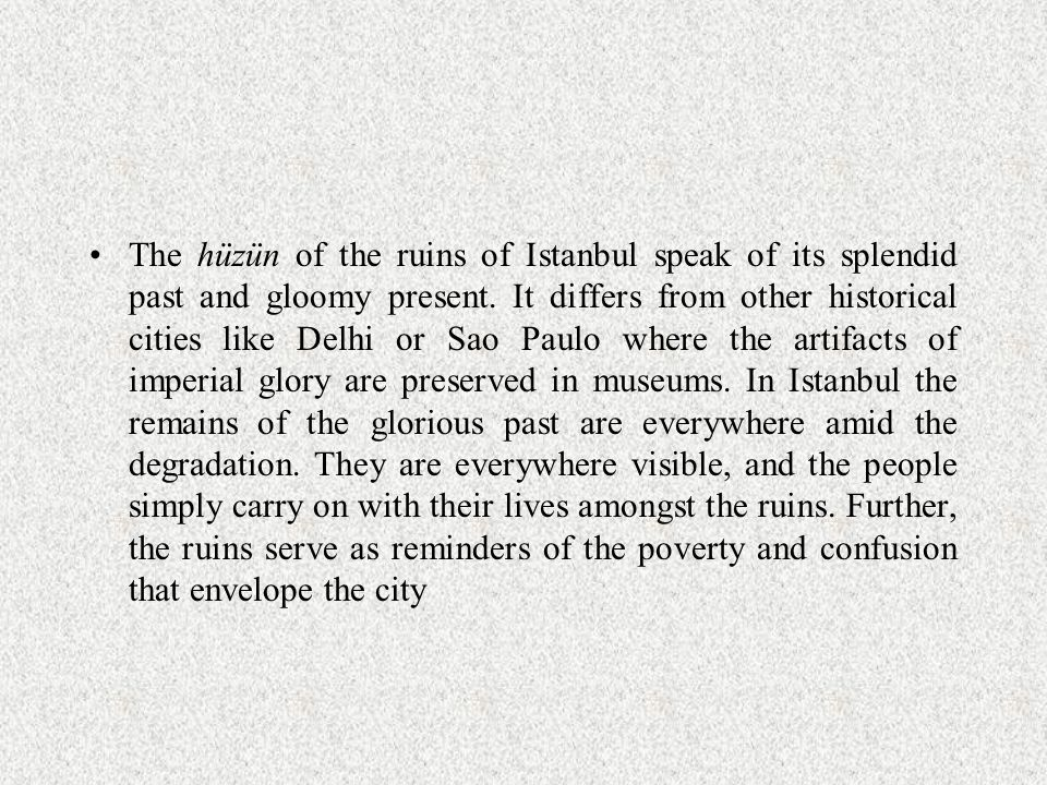 The hüzün of the ruins of Istanbul speak of its splendid past and gloomy present.