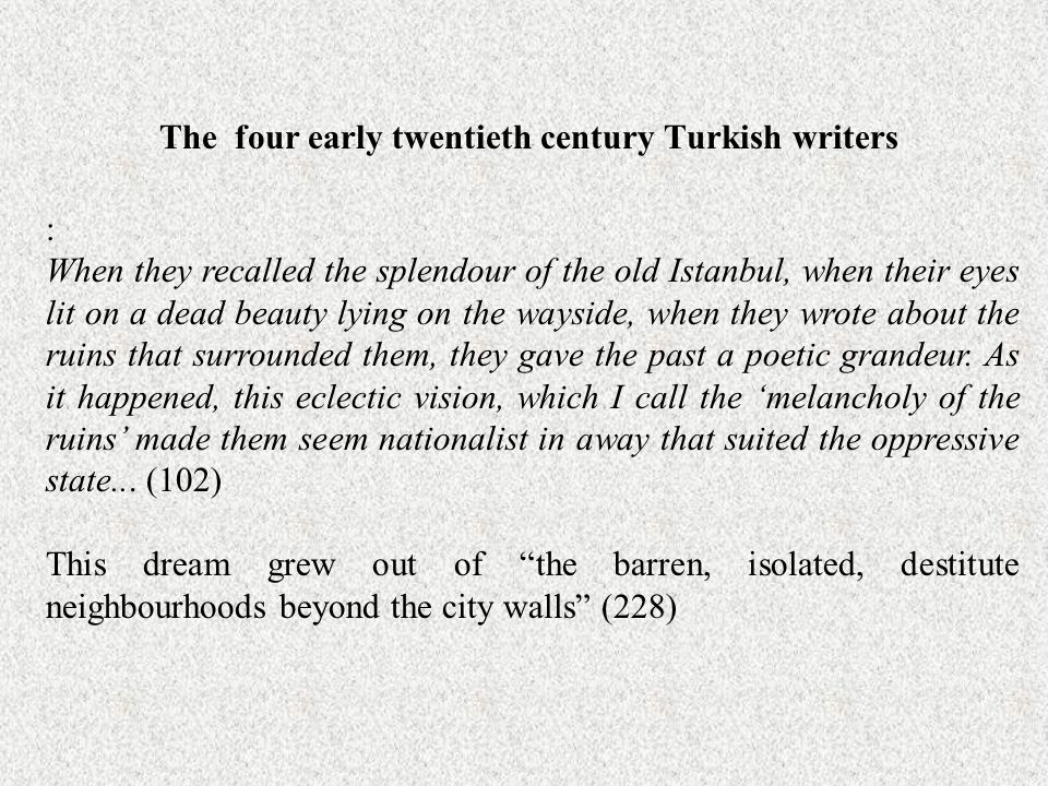 The four early twentieth century Turkish writers : When they recalled the splendour of the old Istanbul, when their eyes lit on a dead beauty lying on