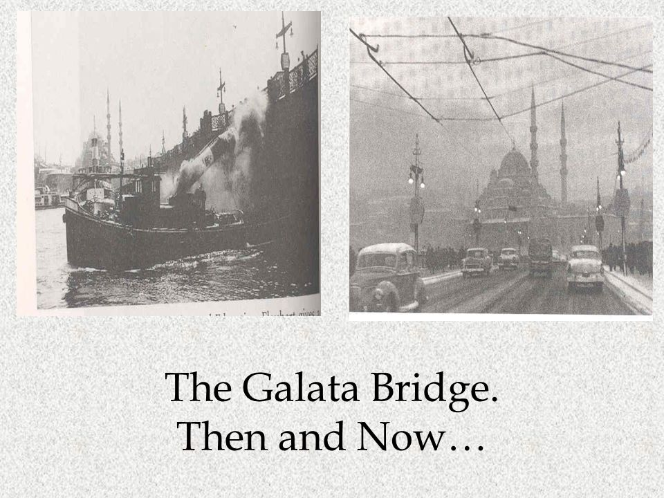 The Galata Bridge. Then and Now…