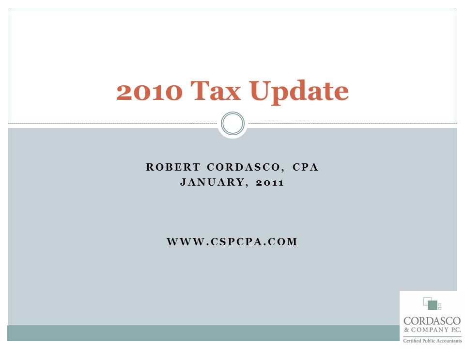 ROBERT CORDASCO, CPA JANUARY, 2011 WWW.CSPCPA.COM 2010 Tax Update
