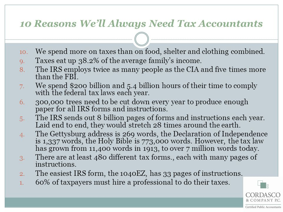 10 Reasons We'll Always Need Tax Accountants 10.
