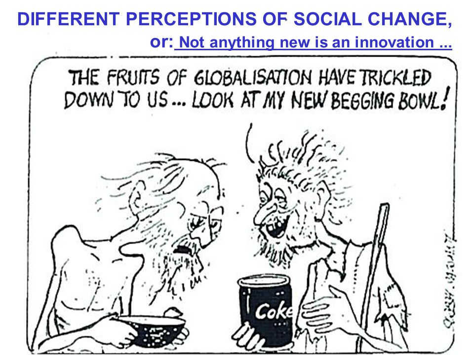 DIFFERENT PERCEPTIONS OF SOCIAL CHANGE, or: Not anything new is an innovation...
