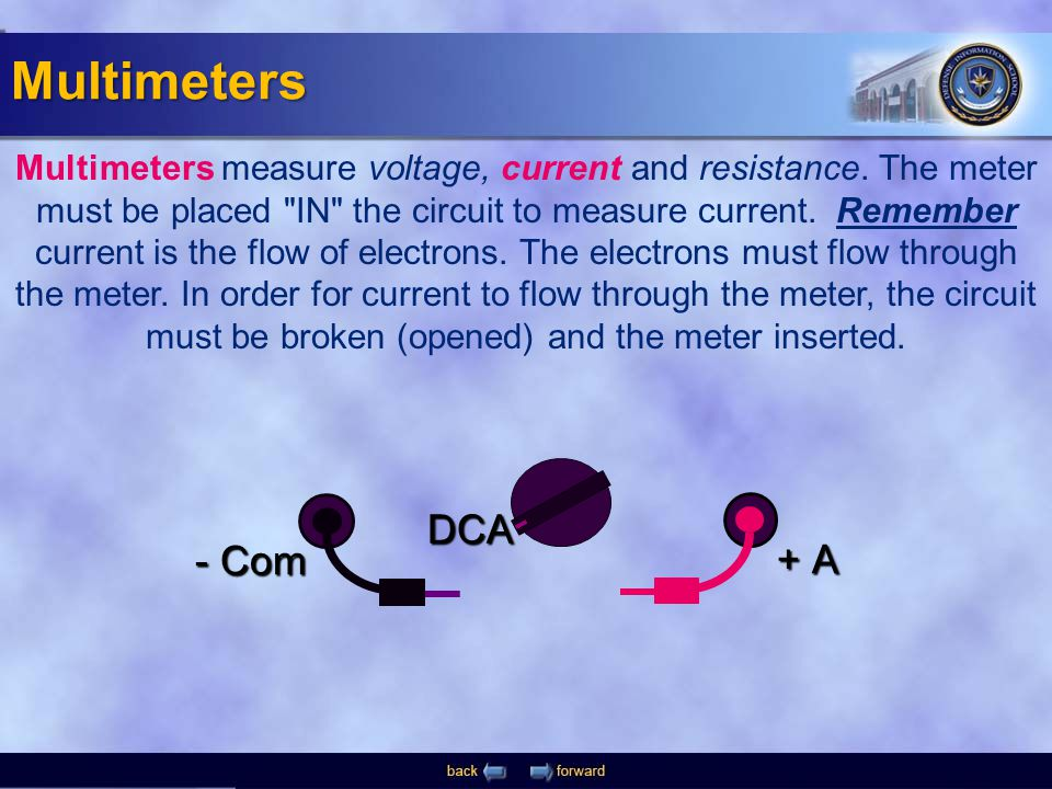 - Com + A DCA Multimeters measure voltage, current and resistance. The meter must be placed