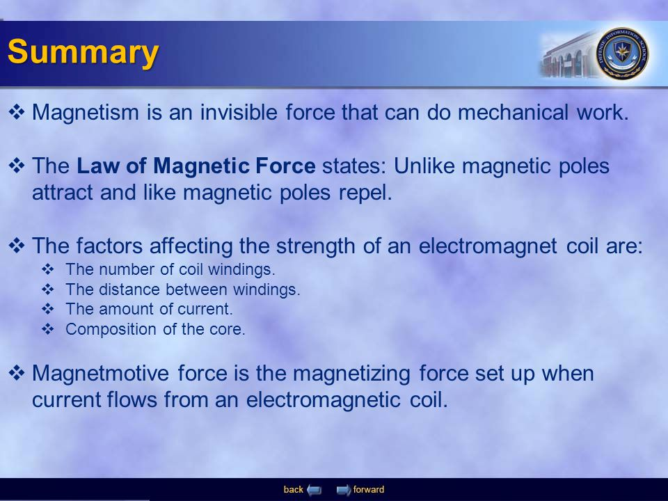  Magnetism is an invisible force that can do mechanical work.  The Law of Magnetic Force states: Unlike magnetic poles attract and like magnetic pol