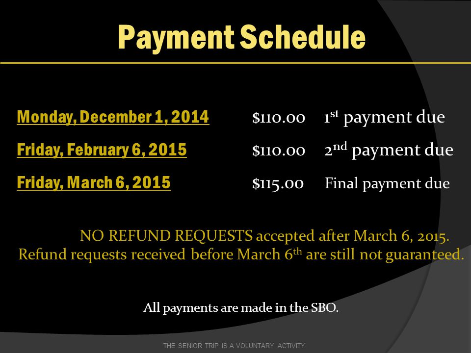 Payment Schedule Monday, December 1, 2014 $110.00 1 st payment due Friday, February 6, 2015 $110.00 2 nd payment due Friday, March 6, 2015 $115.00 Fin