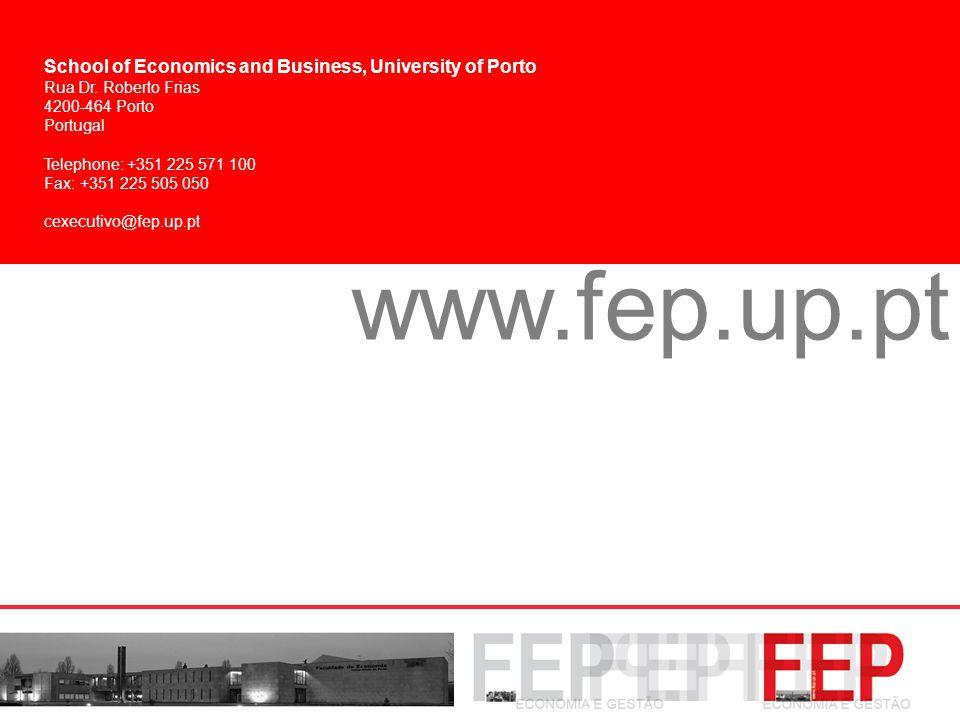 www.fep.up.pt School of Economics and Business, University of Porto Rua Dr. Roberto Frias 4200-464 Porto Portugal Telephone: +351 225 571 100 Fax: +35