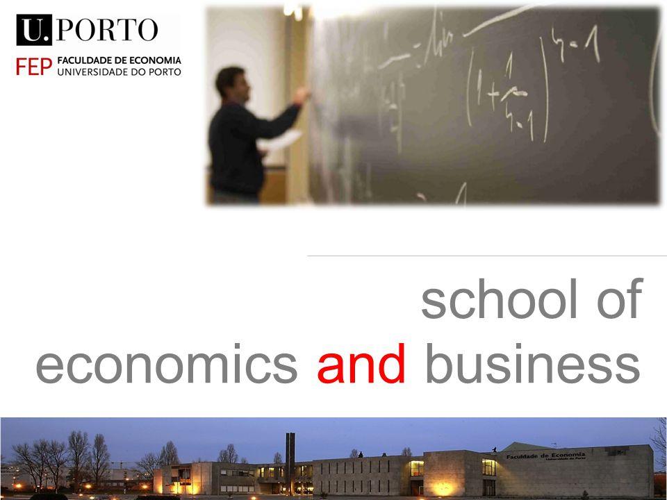 www.fep.up.pt School of Economics and Business, University of Porto Rua Dr.