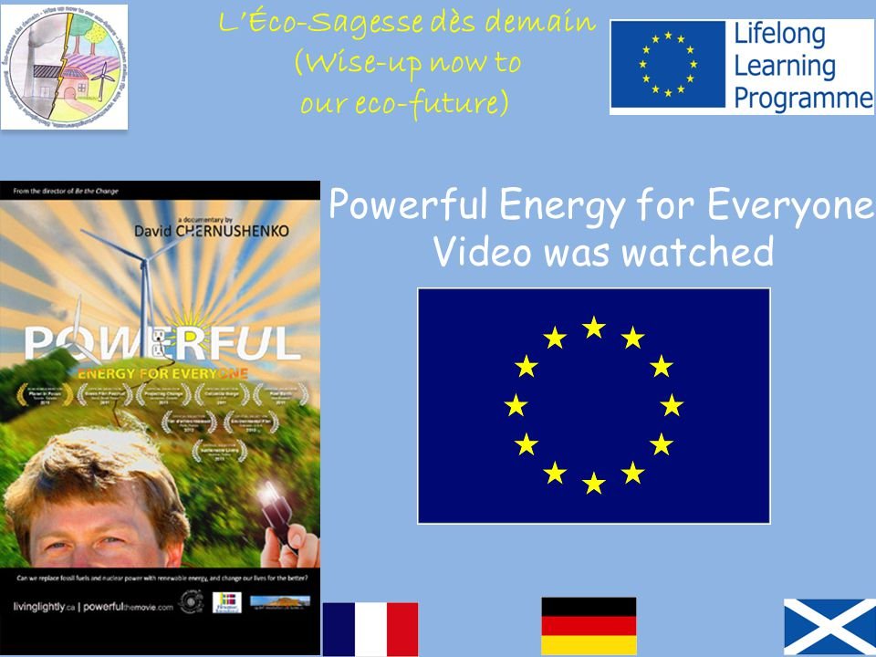 Powerful Energy for Everyone Video was watched L'Éco-Sagesse dès demain (Wise-up now to our eco-future)