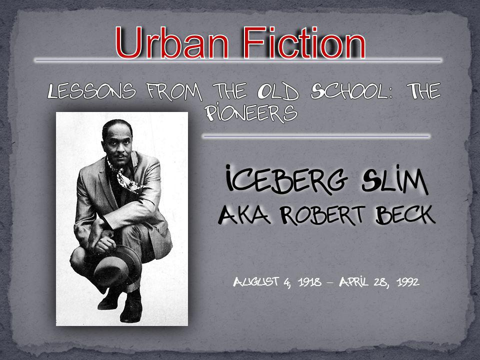 Iceberg Slim Aka Robert Beck August 4, 1918 – April 28, 1992