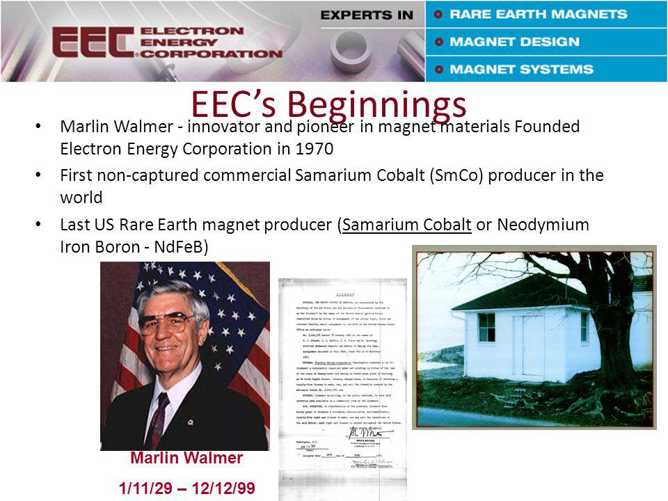 About EEC Landisville, PA – 40,000 sq ft single site 118 employees Small Business One Modern Manufacturing Site Samarium Cobalt magnet producer ISO 9001:2000 Certified Compliance with DOD Domestic Preferences of Specialty Metals (DFARS 225.252-7003, 7008, 7009) Defense Directorate of Trade Controls Registered