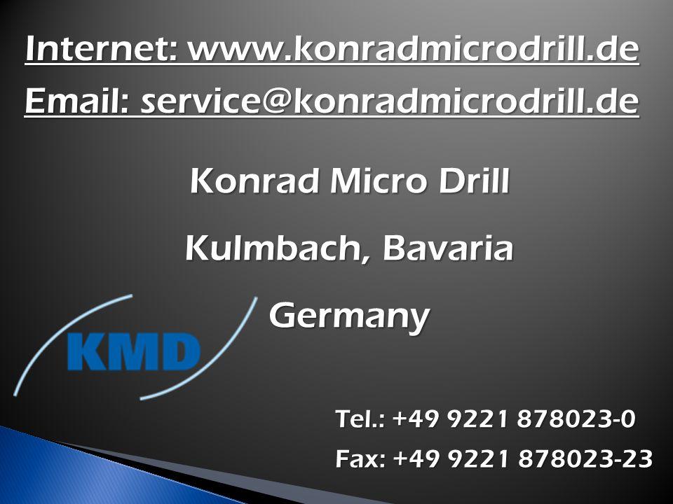Tel.: +49 9221 878023-0 Tel.: +49 9221 878023-0 Fax: +49 9221 878023-23 Fax: +49 9221 878023-23 Internet: www.konradmicrodrill.de Internet: www.konradmicrodrill.de Email: service@konradmicrodrill.de Email: service@konradmicrodrill.de Konrad Micro Drill Konrad Micro Drill Kulmbach, Bavaria Kulmbach, Bavaria Germany