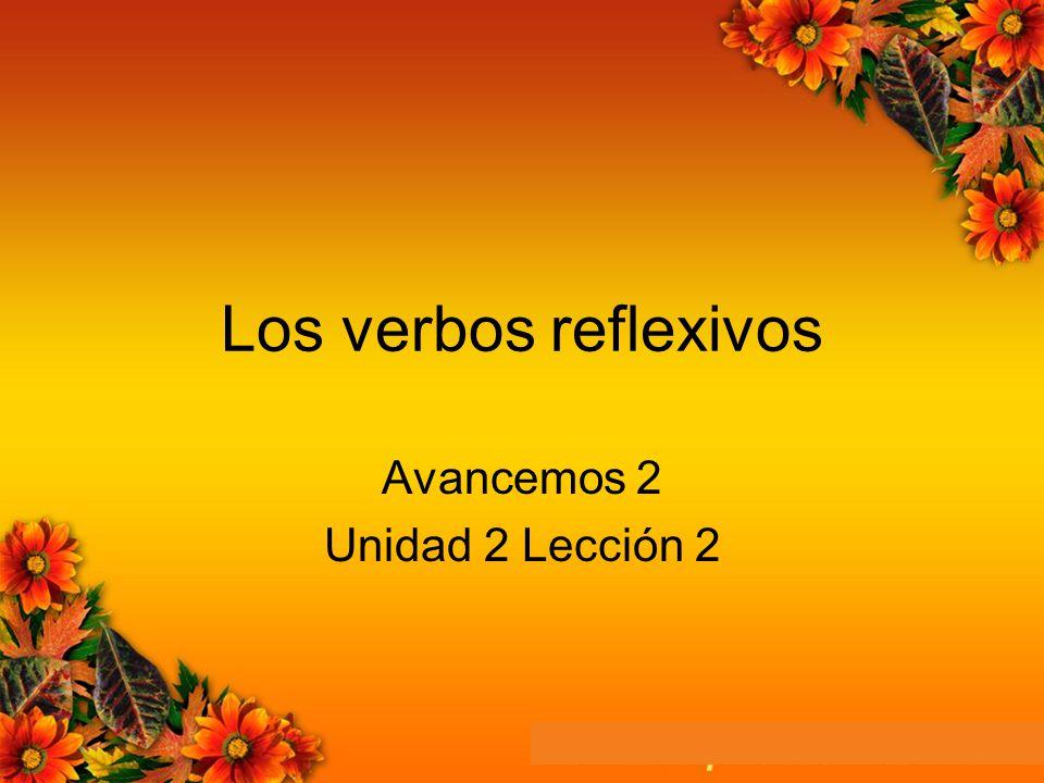 Los verbos reflexivos Avancemos 2 Unidad 2 Lección 2