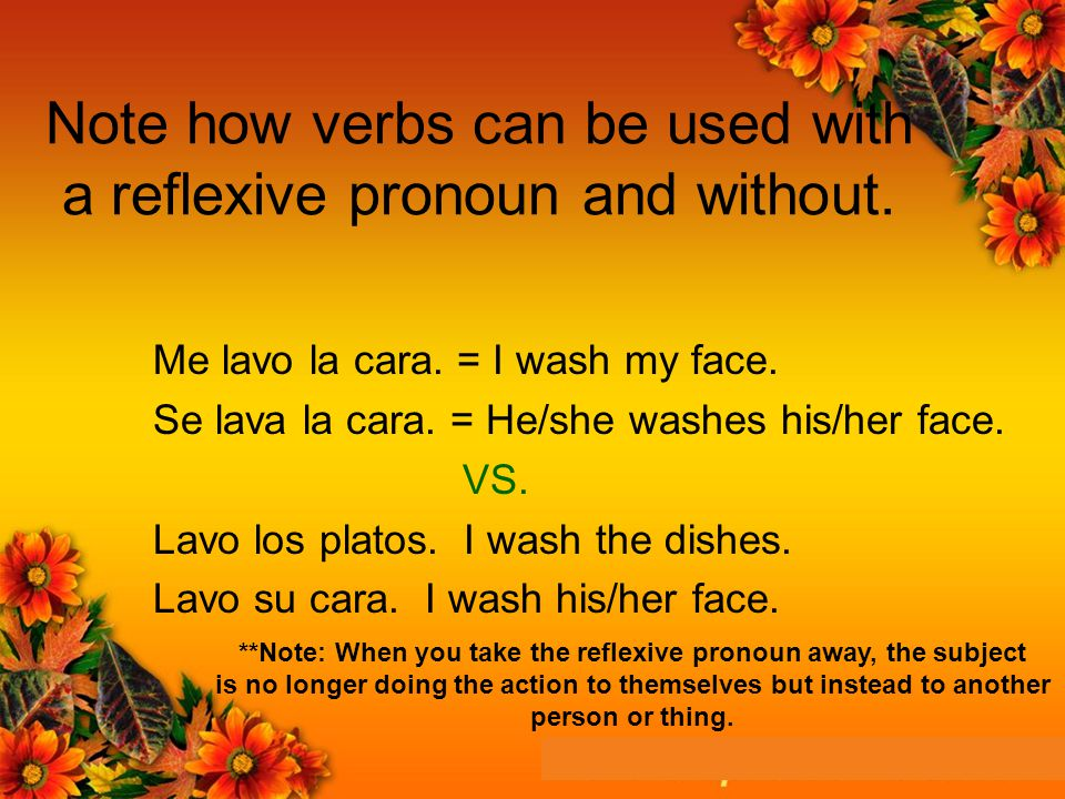 Note how verbs can be used with a reflexive pronoun and without.
