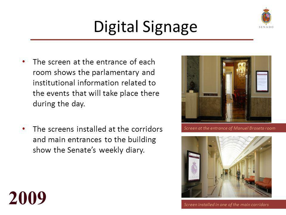 Digital Signage The screen at the entrance of each room shows the parlamentary and institutional information related to the events that will take plac