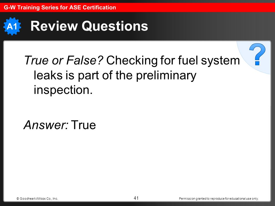 Permission granted to reproduce for educational use only. 41 © Goodheart-Willcox Co., Inc. Review Questions True or False? Checking for fuel system le