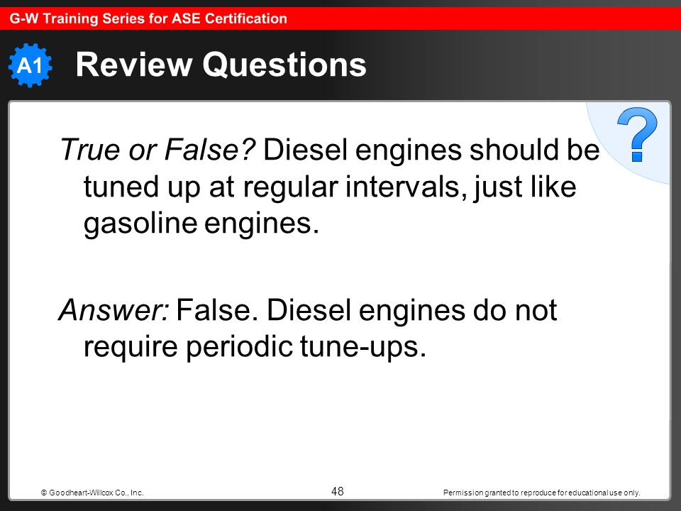 Permission granted to reproduce for educational use only. 48 © Goodheart-Willcox Co., Inc. Review Questions True or False? Diesel engines should be tu