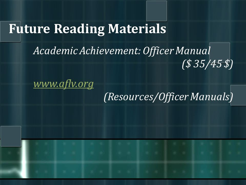 Future Reading Materials Academic Achievement: Officer Manual ($ 35/45 $) www.aflv.org (Resources/Officer Manuals)