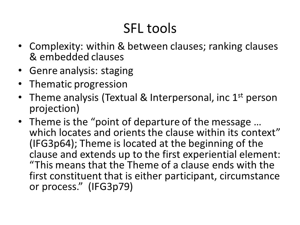 SFL tools Complexity: within & between clauses; ranking clauses & embedded clauses Genre analysis: staging Thematic progression Theme analysis (Textua