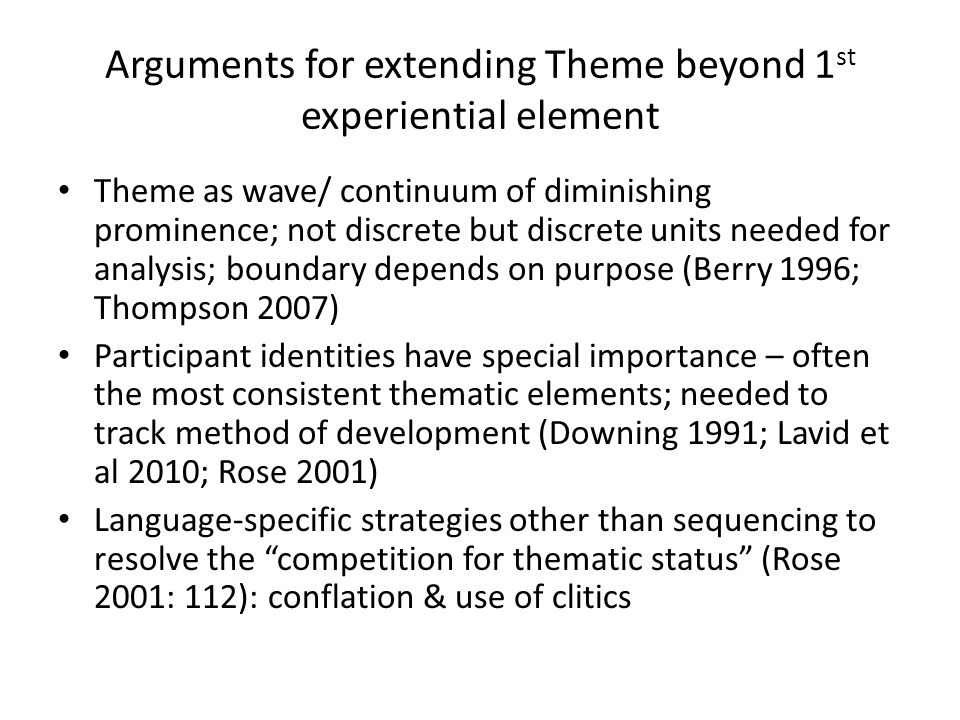 Arguments for extending Theme beyond 1 st experiential element Theme as wave/ continuum of diminishing prominence; not discrete but discrete units nee