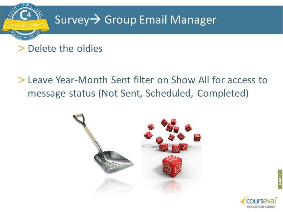 > Delete the oldies > Leave Year-Month Sent filter on Show All for access to message status (Not Sent, Scheduled, Completed) SLIDE 14 Survey  Group E