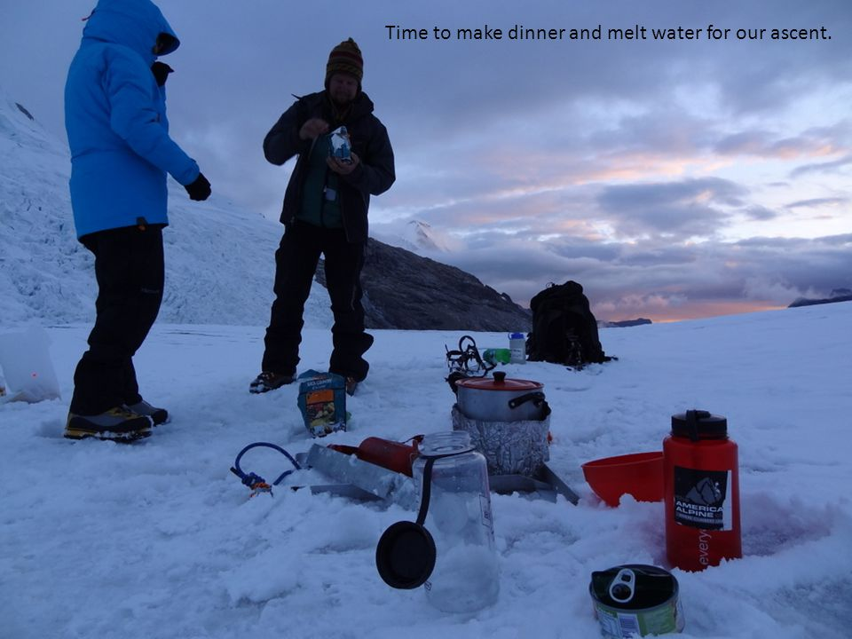 Time to make dinner and melt water for our ascent.