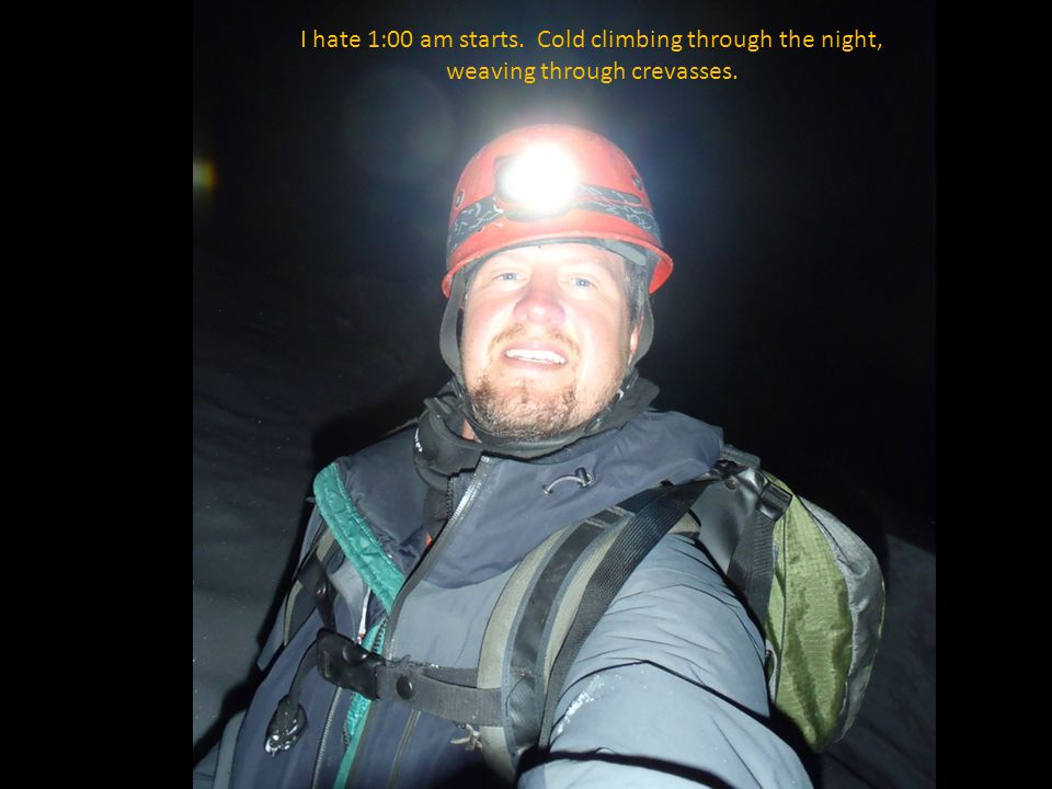 I hate 1:00 am starts. Cold climbing through the night, weaving through crevasses.