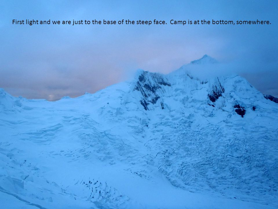 First light and we are just to the base of the steep face. Camp is at the bottom, somewhere.
