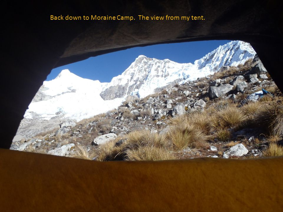 Back down to Moraine Camp. The view from my tent.