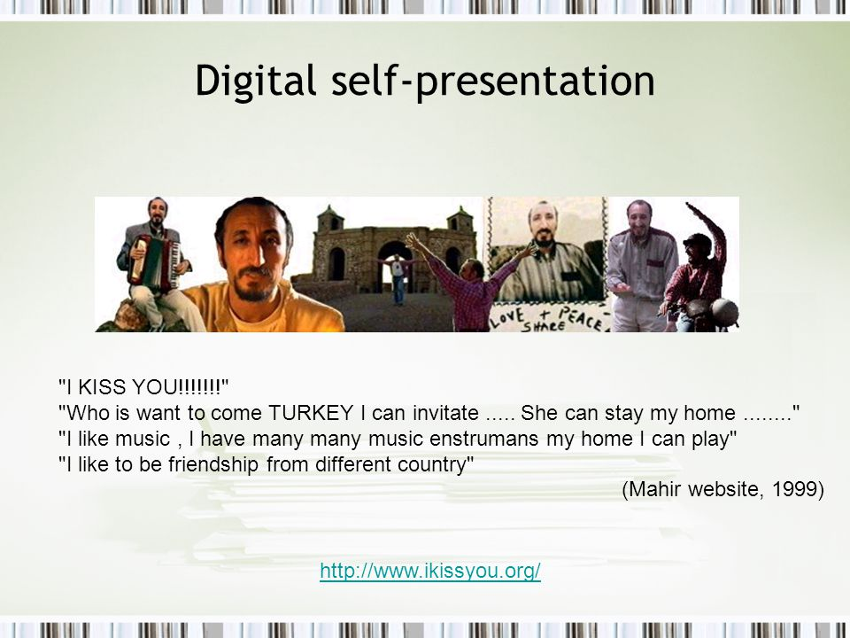 Digital self-presentation http://www.ikissyou.org/ I KISS YOU!!!!!!! Who is want to come TURKEY I can invitate.....