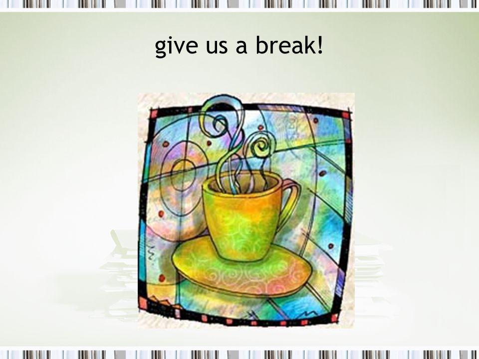 give us a break!