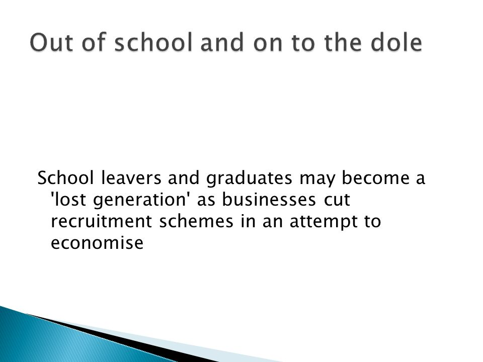 School leavers and graduates may become a lost generation as businesses cut recruitment schemes in an attempt to economise