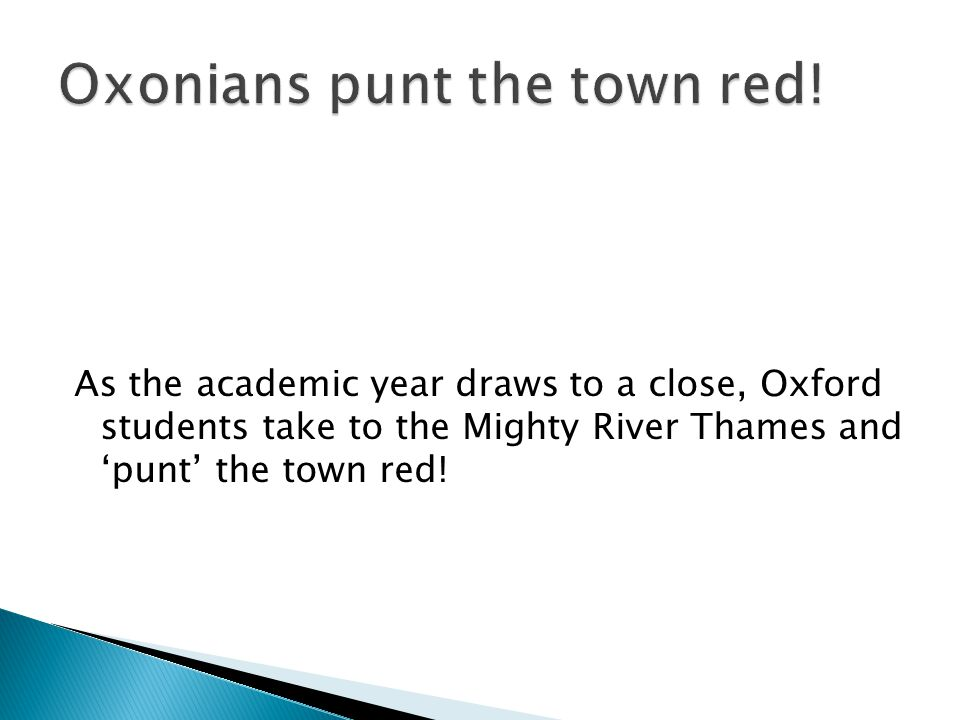 As the academic year draws to a close, Oxford students take to the Mighty River Thames and 'punt' the town red!