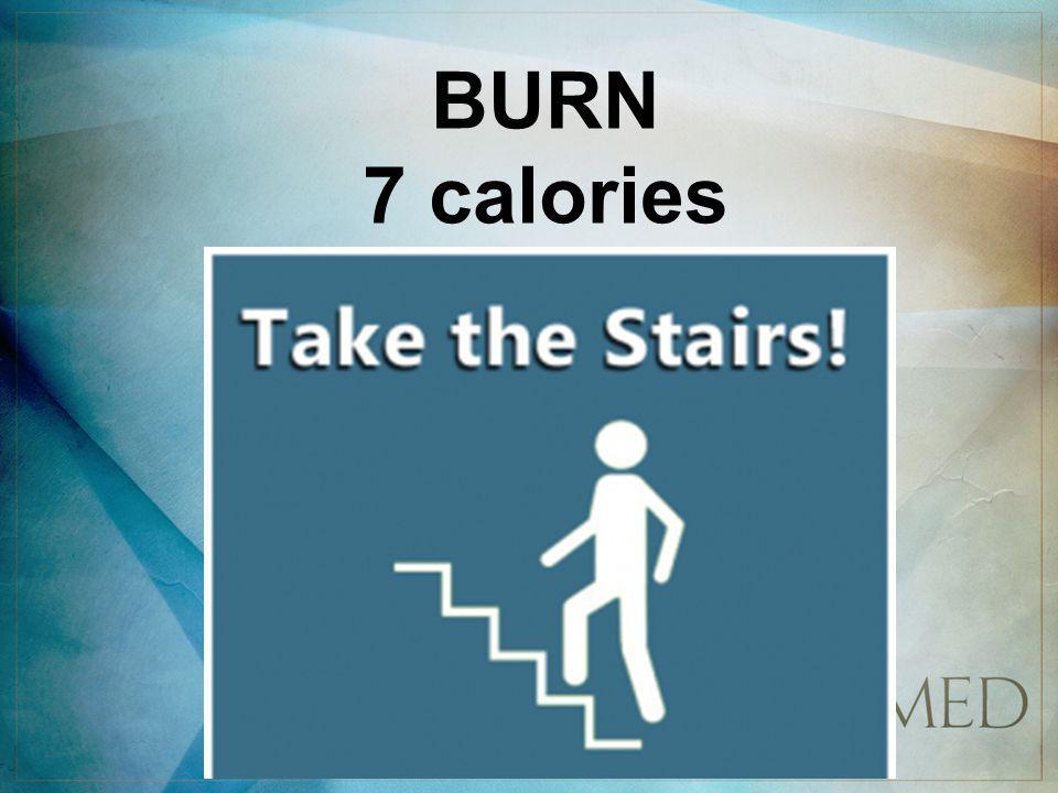 BURN 7 calories