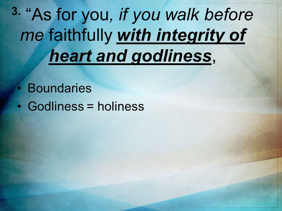 """3. """"As for you, if you walk before me faithfully with integrity of heart and godliness, Boundaries Godliness = holiness"""