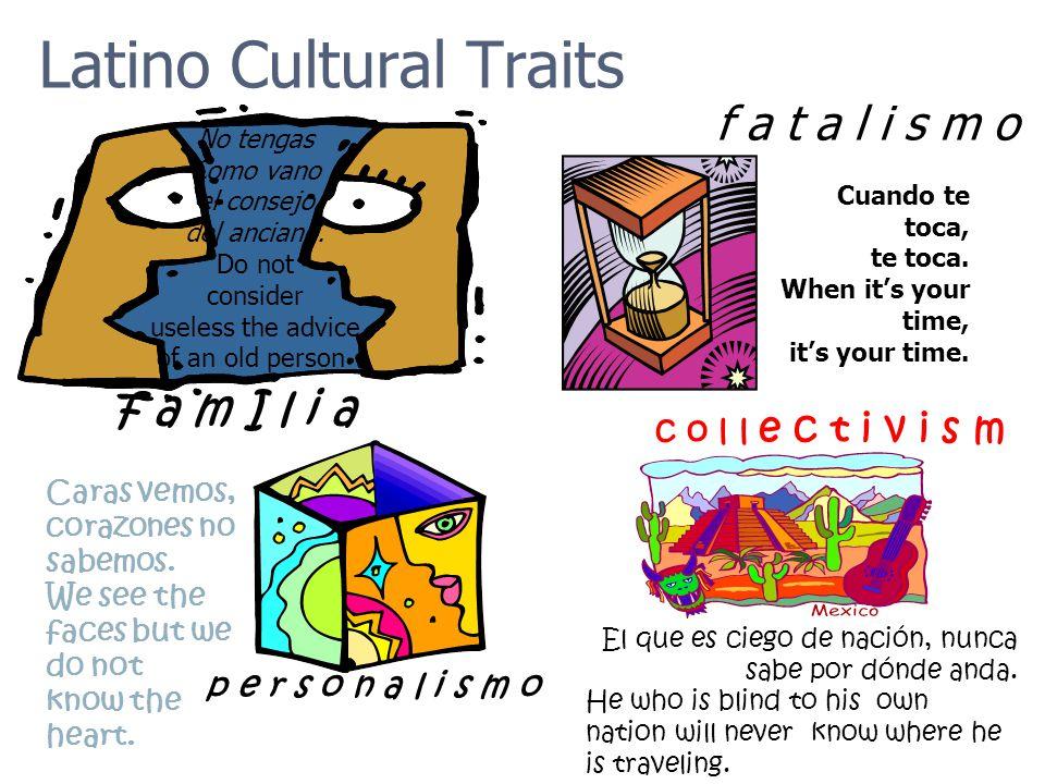 Latino Cultural Traits No tengas Como vano el consejo del anciano. Do not consider useless the advice of an old person f a m I l i a Cuando te toca, t