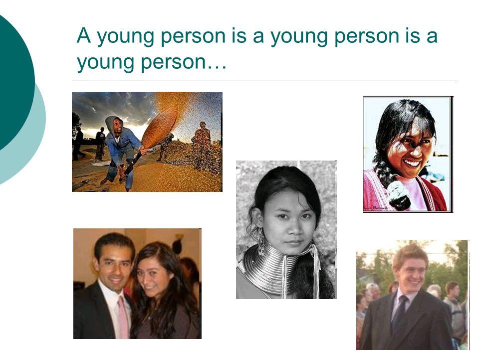 A young person is a young person is a young person…