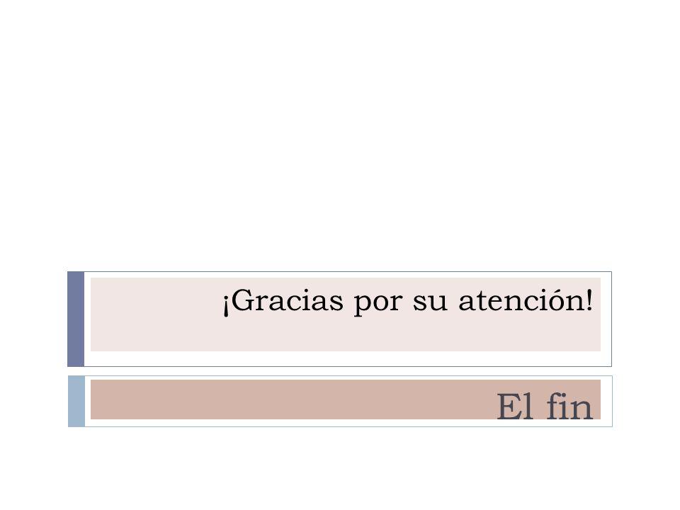 ¡Gracias por su atención! El fin