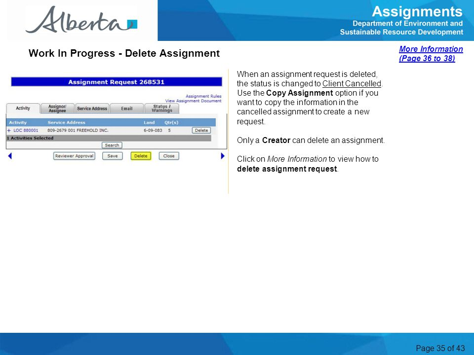Page 35 of 43 When an assignment request is deleted, the status is changed to Client Cancelled. Use the Copy Assignment option if you want to copy the