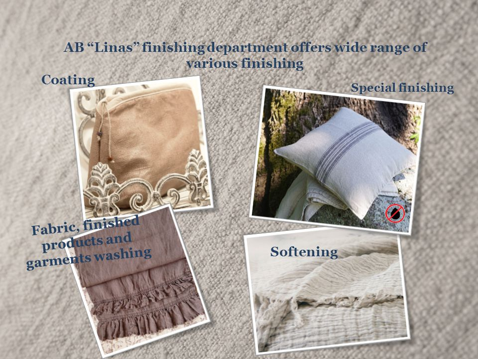 """AB """"Linas"""" finishing department offers wide range of various finishing Coating Softening Special finishing Fabric, finished products and garments wash"""
